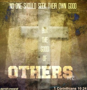 the-good-of-others-1-corinthians-10-24[1]