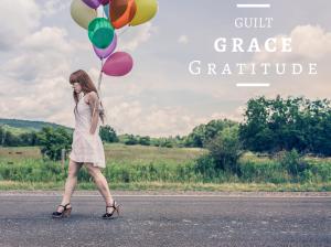 Guilt, Grace, Gratitude