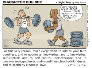 "Building Christian character can be a strain sometimes, but it is necessary to ""keep you from being ineffective and unproductive in your knowledge of our Lord Jesus Christ."" Ð 2 Peter 1:8 NIV"