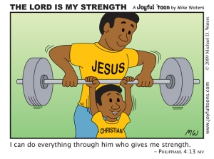 Whatever weight we may have to lift, it is good to know that our older brother Jesus is there to give us His strength to lift it.  May 10, 2009