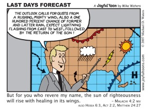 Bible prophecies of the events anticipating Jesus' return are certainly more reliable that the television weather forecast. February 24, 2007